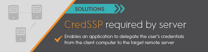 CredSSP required by server – Solutions - featured image