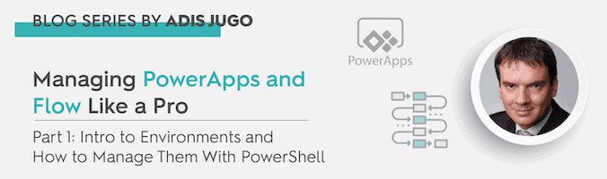 Managing Microsoft PowerApps and Flow Like a Pro – Part 1 - featured image