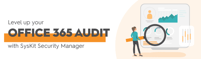 Level up Office 365 Auditing with SysKit Security Manager