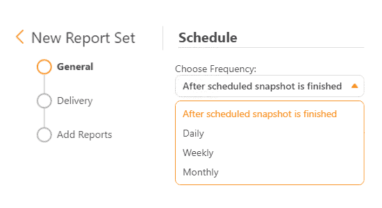 Choose the frequency of scheduled reports accoridng to your needs.